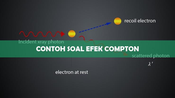 Contoh Soal Efek Compton