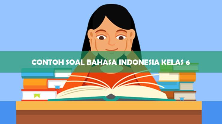 contoh soal bahasa indonesia kelas 6