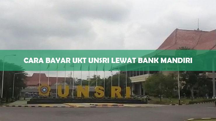 Cara Bayar UKT Unsri Lewat Bank Mandiri