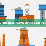 Contoh Soal Biaya Overhead Pabrik